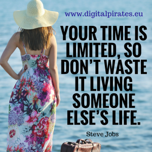your time is limited so don't waste it living someone else's life